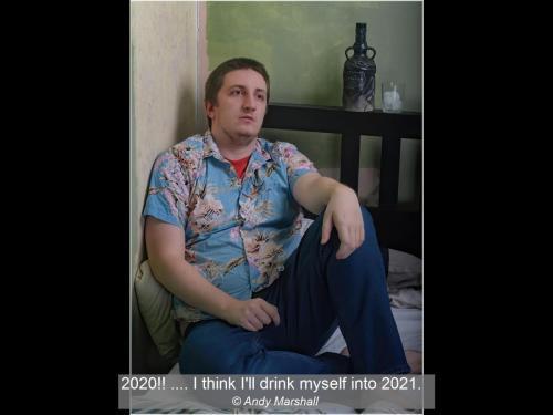 2020!! .... I think I'll drink myself into 2021. Andy Marshall